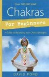 Chakras for Beginners: A Guide to Balancing Your Chakra Energies (For Beginners (Llewellyn's)) - David Pond