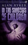 In the Shadows of Children - Alan Ryker
