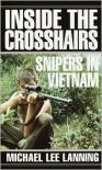 Inside the Crosshairs: Snipers in Vietnam - Michael Lee Lanning, Michael Lee Lanning