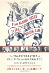 From Bloody Shirt to Full Dinner Pail: The Transformation of Politics and Governance in the Gilded Age - Charles W. Calhoun