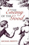 Enemy of the Good, The - Michael Arditti