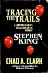 Tracing The Trails: A Constant Reader's Reflections on the Work of Stephen King - Chad CLark, Duncan Ralston, Richard Chizmar