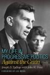 My Life in Progressive Politics: Against the Grain - Joseph D. Tydings