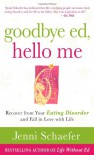 Goodbye Ed, Hello Me: Recover from Your Eating Disorder and Fall in Love with Life - Jenni Schaefer