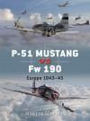 P-51 Mustang vs Fw 190: Europe 1943-45 - Martin W. Bowman