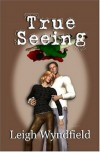 True Seeing - Leigh Wyndfield