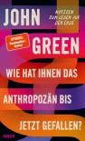 Wie hat Ihnen das Anthropozän bis jetzt gefallen? - John Green