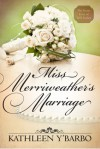 Miss Merriweather's Marriage - Kathleen Y'Barbo