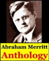 Abraham Merritt, Anthology (The Moon Pool, The Metal Monster, The Face in the Abyss, The Ship of Ishtar, Seven Footprints, To Satan, Burn, Witch, Burn! and Creep, Shadow!) - Abraham Merritt