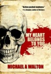 My Heart Belongs To You: A Psycho Thriller - Michael A. Walton