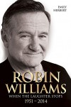 Robin Williams: When the Laughter Stops 1951–2014 - Emily Herbert