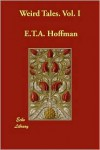 Weird Tales. Vol. I - E.T.A. Hoffman,  J. T. Bealby (Translator)