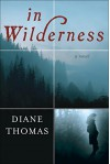 In Wilderness: A Novel - Diane Thomas