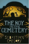 The Boy in the Cemetery - Sebastian Gregory