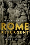 Rome Resurgent: War and Empire in the Age of Justinian - Peter Heather