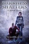 Darkness Shatters: Book 5 (Sensor Series) - Susan Illene