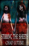 Stirring the Sheets - Chad Lutzke