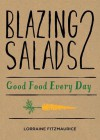Blazing Salads 2 Good Food Every Day - Lorraine Fitzmaurice