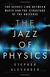The Jazz of Physics: The Secret Link Between Music and the Structure of the Universe - Stephon Alexander