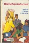 Wirbel im Internat - Marie Louise Fischer, Vilma von Holzschuher