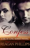 Confess (The Blue Line Series Book 1) - Reagan Phillips