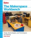 Making the Makerspace Workshop: Turn your School, Library or Garage Into a Space for Creation - Adam Kemp