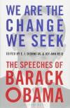 We Are the Change We Seek: The Speeches of Barack Obama - Barack Obama, E.J. Dionne Jr., Joy-Ann Reid