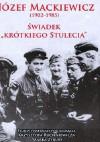 Józef Mackiewicz 1902-1985. Świadek krótkiego stulecia. Studia i materiały - Krzysztof Ruchniewicz, Marek Zybura