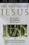 The Historical Jesus: The Life of a Mediterranean Jewish Peasant - John Dominic Crossan