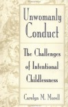 Unwomanly Conduct: The Challenges of Intentional Childlessness - Carolyn Morell