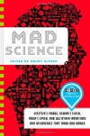 Mad Science: Einstein's Fridge, Dewar's Flask, Mach's Speed, and 362 Other Inventions and Discoveries that Made Our World - Randy Alfred