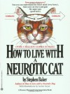 How to Live with a Neurotic Cat - Stephen Baker, Jackie Geyer