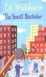 The Small Bachelor - P.G. Wodehouse