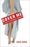 Cover Me: A Health Insurance Memoir - Sonya Huber