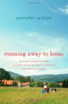 Running Away to Home: Our Family's Journey to Croatia in Search of Who We Are, Where We Came From, and What Really Matters - Jennifer  Wilson