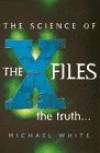 The Science of The X-Files : The Truth - Michael White