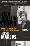 Like a Rolling Stone: Bob Dylan at the Crossroads - Greil Marcus