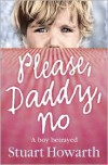 Please, Daddy, No - Stuart Howarth
