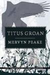 Titus Groan (Gormenghast, #1) - Mervyn Peake