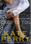 Close to You (Laurel Heights #2) - Kate Perry