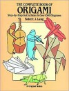 The Complete Book of Origami: Step-by Step Instructions in Over 1000 Diagrams - Robert J. Lang