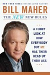 The New New Rules: A Funny Look At How Everybody But Me Has Their Head Up Their Ass - Bill Maher