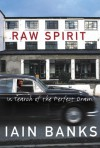 Raw Spirit: In Search of the Perfect Dram - IAIN BANKS