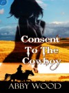 Consent to the Cowboy (Wild Pleasures) - Abby Wood