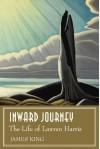 Inward Journey: The Life of Lawren Harris - James King