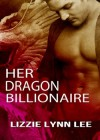 Her Dragon Billionaire - Lizzie Lynn Lee