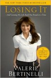 Losing It: And Gaining My Life Back One Pound at a Time - Valerie Bertinelli