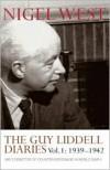The Guy Liddell Diaries: 1939-1942, MI5's Director of Counter-Espionage in World War II - Guy Liddell, Nigel West
