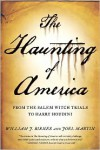 The Haunting of America: From Salem Witch Trials to Harry Houdini - William J. Birnes, Joel Martin