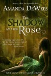 The Shadow and the Rose (The Ash Grove Chronicles) - Amanda DeWees